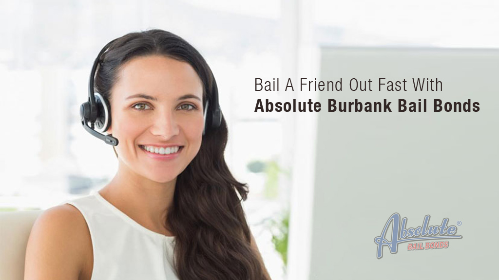 Bail A Friend Out Fast With Burbank Bail Bonds